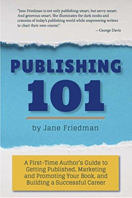 publishing 101, jane friedman, author advice